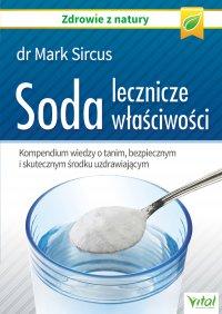 Soda – lecznicze właściwości. Kompendium wiedzy o tanim, bezpiecznym i skutecznym środku uzdrawiającym - Dr Mark Sircus - ebook