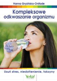 Kompleksowe odkwaszanie organizmu. Usuń stres, niedotlenienie, toksyny - Hanna Onifade - ebook
