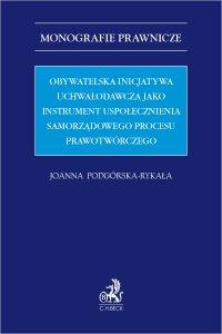 Obywatelska inicjatywa uchwałodawcza jako instrument uspołecznienia samorządowego procesu prawotwórczego - Joanna Podgórska-Rykała - ebook