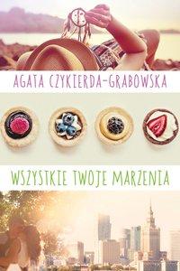 Wszystkie twoje marzenia - Agata Czykierda-Grabowska - ebook