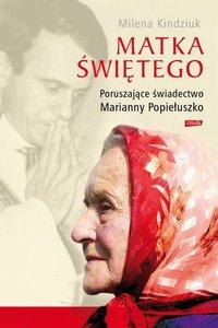 Matka Świętego. Poruszające świadectwo Marianny Popiełuszko - Milena Kindziuk - ebook