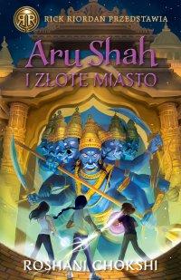 Aru Shah i Złote Miasto - Roshani Chokshi - ebook