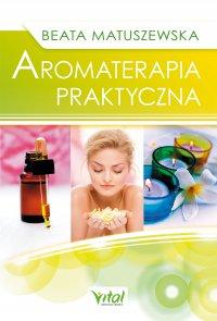 Aromaterapia praktyczna - Beata Matuszewska - ebook
