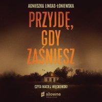 Przyjdę, gdy zaśniesz - Agnieszka Lingas-Łoniewska - audiobook