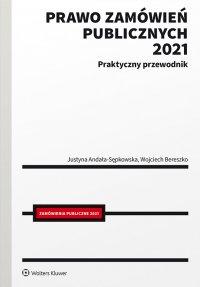 Prawo zamówień publicznych 2021. Praktyczny przewodnik - Justyna Andała-Sępkowska - ebook