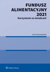 Fundusz Alimentacyjny 2021. Korzystanie ze świadczeń - Ewa Tomaszewska - ebook