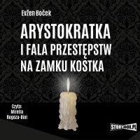 Arystokratka. Tom 4. Arystokratka i fala przestępstw na zamku Kostka - Evzen Bocek - audiobook