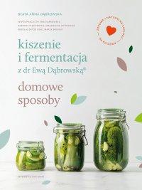 Kiszenie i fermentacja z dr Ewą Dąbrowską®. Domowe sposoby - Beata Anna Dąbrowska - ebook