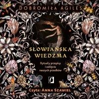 Słowiańska wiedźma. Rytuały, przepisy i zaklęcia naszych przodków - Dobromiła Agiles - audiobook