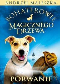 Bohaterowie Magicznego Drzewa. Porwanie - Andrzej Maleszka - ebook