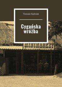 Cygańska wróżba - Tomasz Kędziak - ebook