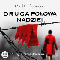 Druga połowa nadziei - Mechtild Borrmann - audiobook