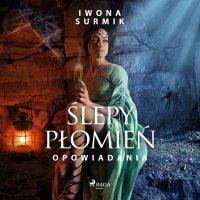 Ślepy płomień - zbiór opowiadań - Iwona Surmik - audiobook
