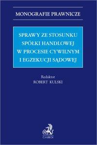 Sprawy ze stosunku spółki handlowej w procesie cywilnym i egzekucji sądowej - Robert Kulski prof. UŁ - ebook