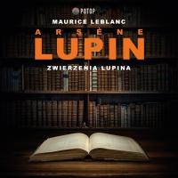 Arsène Lupin. Zwierzenia Lupina - Maurice Leblanc - audiobook