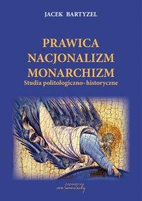 Prawica Nacjonalizm Monarchizm. Studia politologiczno-historyczne - prof. Jacek Bartyzel - ebook