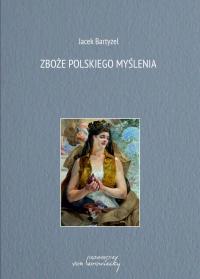Zboże polskiego myślenia - prof. Jacek Bartyzel - ebook