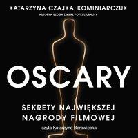 Oscary. Sekrety największej nagrody filmowej - Katarzyna Czajka-Kominiarczuk - audiobook