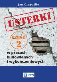Usterki w pracach budowlanych i wykończeniowych. Część 2 - Jan Czupajłło - ebook