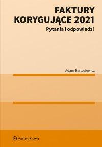 Faktury korygujące 2021. Pytania i odpowiedzi - Adam Bartosiewicz - ebook