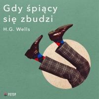 Gdy śpiący się zbudzi - Herbert George Wells - audiobook