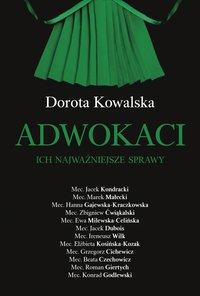 Adwokaci. Ich najważniejsze sprawy - Dorota Kowalska - ebook