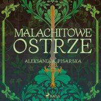 Malachitowe ostrze - Aleksandra Pisarska - audiobook