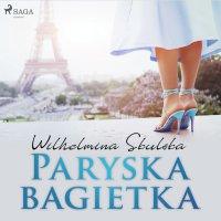 Paryska bagietka - Wilhelmina Skulska - audiobook
