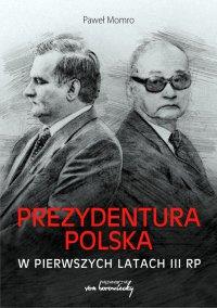 Prezydentura polska w pierwszych latach III RP - dr Paweł Momro - ebook