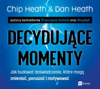 Decydujące momenty - Chip Heath - audiobook