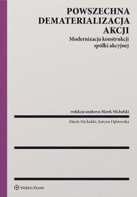 Powszechna dematerializacja akcji. Modernizacja konstrukcji spółki akcyjnej - Marek Michalski - ebook