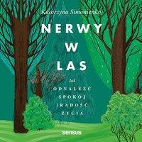 Nerwy w las. Jak odnaleźć spokój i radość życia - Katarzyna Simonienko - audiobook