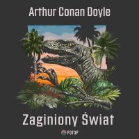 Zaginiony Świat - Arthur Conan Doyle - audiobook
