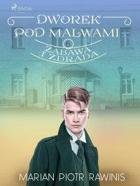 Dworek pod Malwami 6. Zabawa i zdrada - Marian Piotr Rawinis - ebook