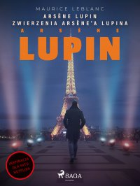 Arsène Lupin. Zwierzenia Arsène'a Lupina - Maurice Leblanc - ebook