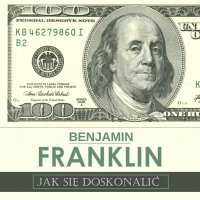 Jak się doskonalić, czyli 13 cnót wg Benjamina Franklina oraz fragmenty z opisu żywota własnego - Benjamin Franklin - audiobook