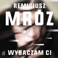Wybaczam ci - Remigiusz Mróz - audiobook