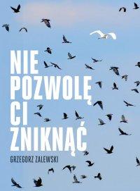 Nie pozwolę ci zniknąć - Grzegorz Zalewski - ebook