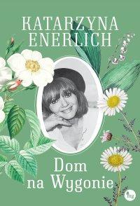 Dom na Wygonie - Katarzyna Enerlich - ebook