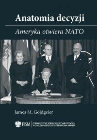 Anatomia Decyzji. Ameryka otwiera NATO - James M. Goldgeier - ebook