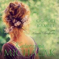 Ogród Kamili - Katarzyna Michalak - audiobook