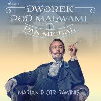 Dworek pod Malwami 1 - Pan Michał - Marian Piotr Rawinis - audiobook