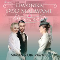 Dworek pod Malwami 4 - Młoda żona - Marian Piotr Rawinis - audiobook