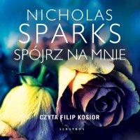 Spójrz na mnie - Nicholas Sparks - audiobook