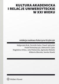 Kultura akademicka i relacje uniwersyteckie w XXI wieku - Katarzyna Grzybczyk - ebook