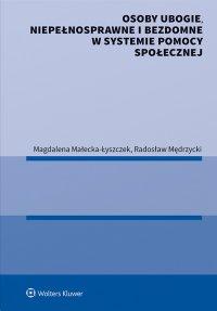 Osoby ubogie, niepełnosprawne i bezdomne w systemie pomocy społecznej - Magdalena Małecka-Łyszczek - ebook