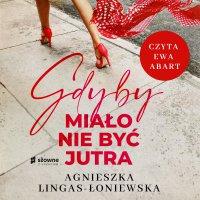 Gdyby miało nie być jutra - Agnieszka Lingas-Łoniewska - audiobook