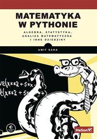 Matematyka w Pythonie. Algebra, statystyka, analiza matematyczna i inne dziedziny - Amit Saha - ebook