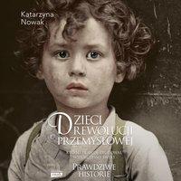 Dzieci rewolucji przemysłowej - Katarzyna Nowak - audiobook