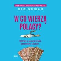 W co wierzą Polacy? Śledztwo w sprawie wróżek, jasnowidzów, szeptuch... - Kwaśniewski Tomasz - audiobook
